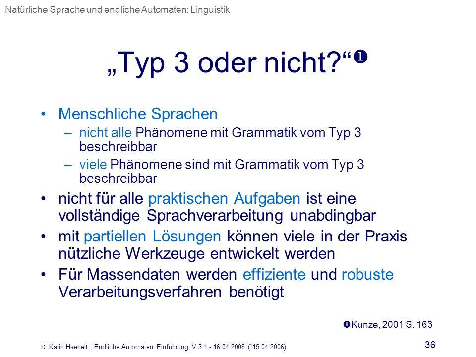 © Karin Haenelt, Endliche Automaten, Einführung, V 3.1 - 16.04.2008 ( 1 15.04.2006) 36 Typ 3 oder nicht? Menschliche Sprachen –nicht alle Phänomene mi