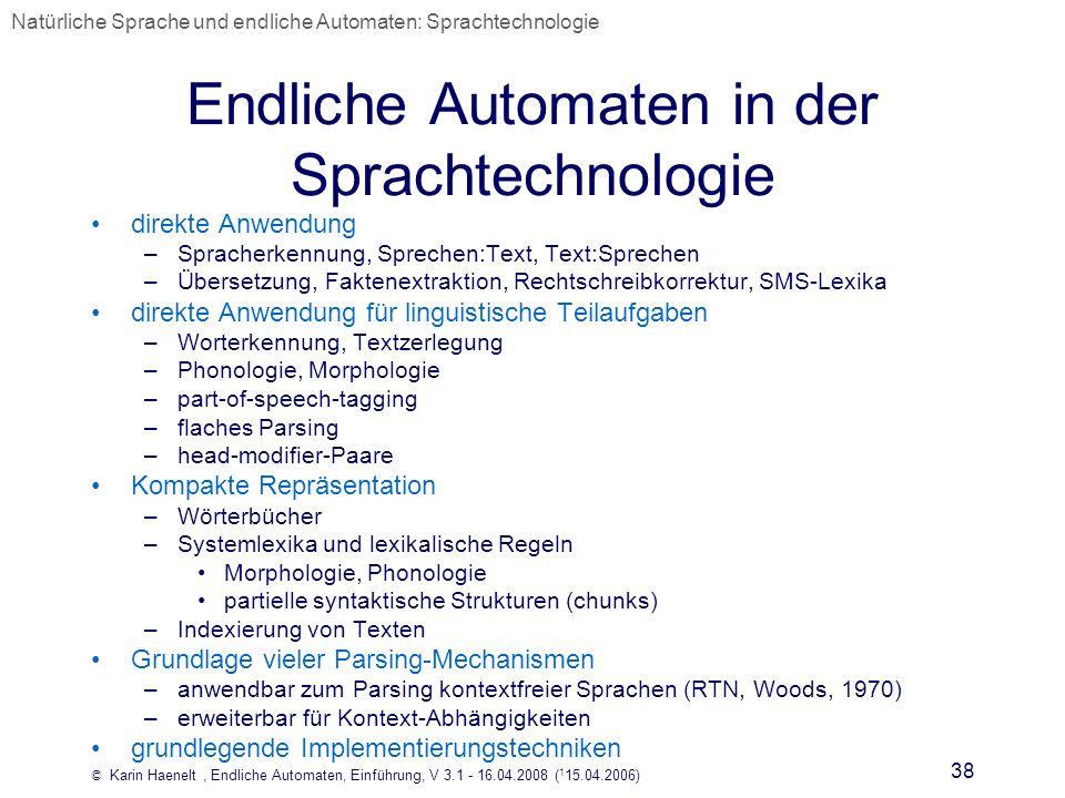 © Karin Haenelt, Endliche Automaten, Einführung, V 3.1 - 16.04.2008 ( 1 15.04.2006) 38 Endliche Automaten in der Sprachtechnologie direkte Anwendung –