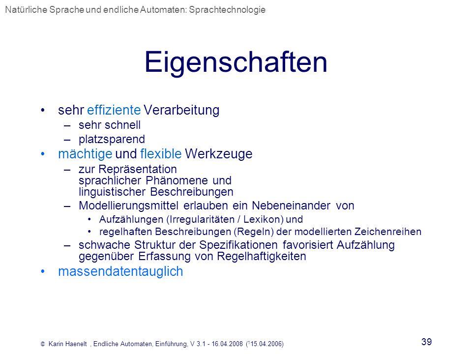 © Karin Haenelt, Endliche Automaten, Einführung, V 3.1 - 16.04.2008 ( 1 15.04.2006) 39 Eigenschaften sehr effiziente Verarbeitung –sehr schnell –platz