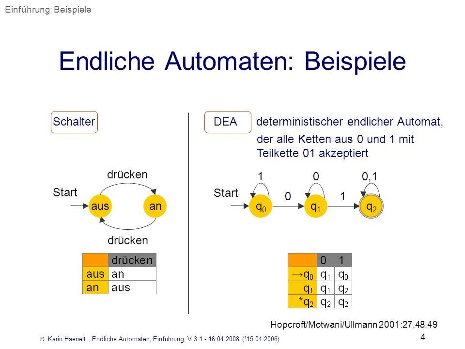 © Karin Haenelt, Endliche Automaten, Einführung, V 3.1 - 16.04.2008 ( 1 15.04.2006) 4 Endliche Automaten: Beispiele anaus Start drücken Schalter q1q1