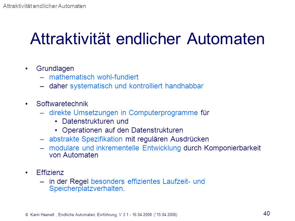© Karin Haenelt, Endliche Automaten, Einführung, V 3.1 - 16.04.2008 ( 1 15.04.2006) 40 Attraktivität endlicher Automaten Grundlagen –mathematisch wohl