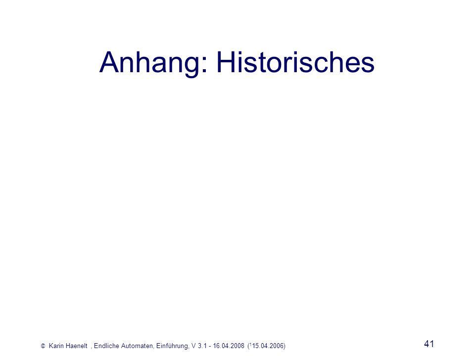 © Karin Haenelt, Endliche Automaten, Einführung, V 3.1 - 16.04.2008 ( 1 15.04.2006) 41 Anhang: Historisches