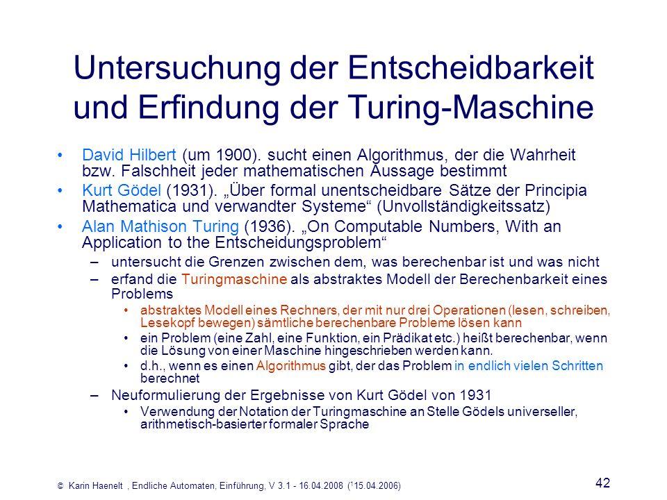 © Karin Haenelt, Endliche Automaten, Einführung, V 3.1 - 16.04.2008 ( 1 15.04.2006) 42 Untersuchung der Entscheidbarkeit und Erfindung der Turing-Masc