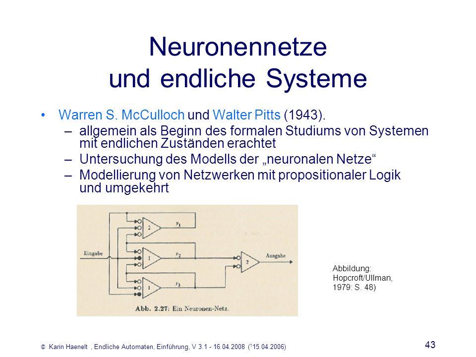© Karin Haenelt, Endliche Automaten, Einführung, V 3.1 - 16.04.2008 ( 1 15.04.2006) 43 Neuronennetze und endliche Systeme Warren S. McCulloch und Walt
