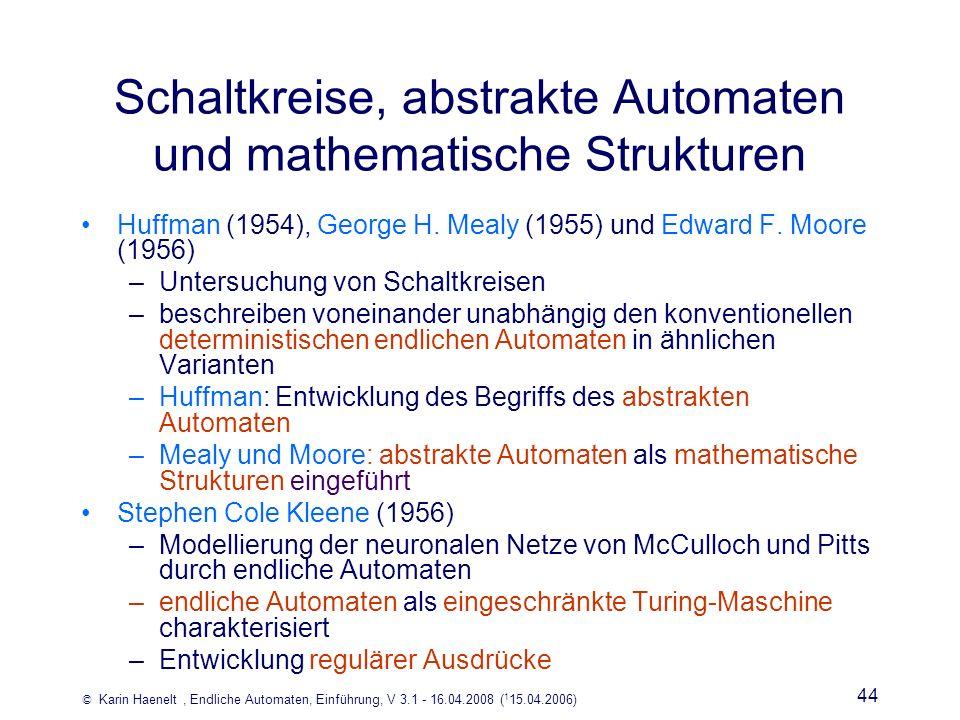 © Karin Haenelt, Endliche Automaten, Einführung, V 3.1 - 16.04.2008 ( 1 15.04.2006) 44 Schaltkreise, abstrakte Automaten und mathematische Strukturen