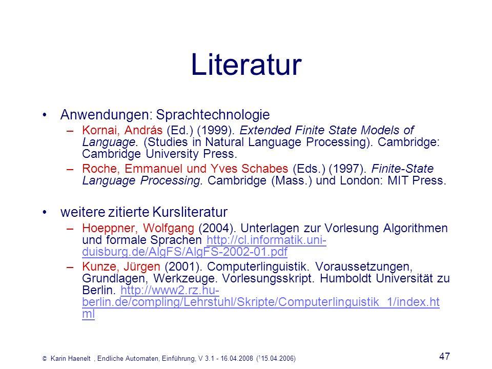 © Karin Haenelt, Endliche Automaten, Einführung, V 3.1 - 16.04.2008 ( 1 15.04.2006) 47 Literatur Anwendungen: Sprachtechnologie –Kornai, András (Ed.)