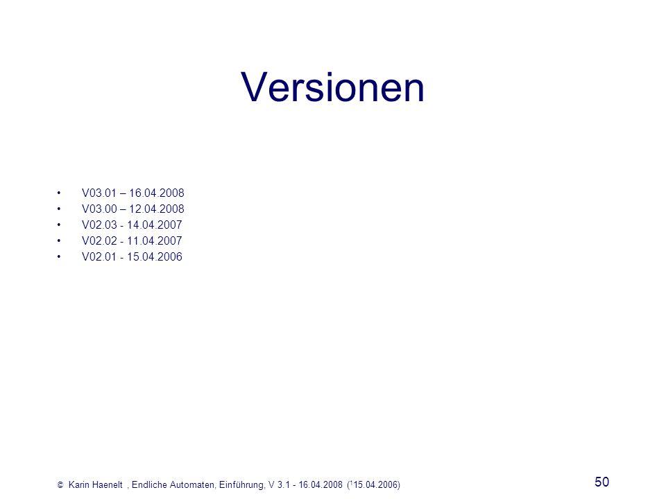 © Karin Haenelt, Endliche Automaten, Einführung, V 3.1 - 16.04.2008 ( 1 15.04.2006) 50 Versionen V03.01 – 16.04.2008 V03.00 – 12.04.2008 V02.03 - 14.0