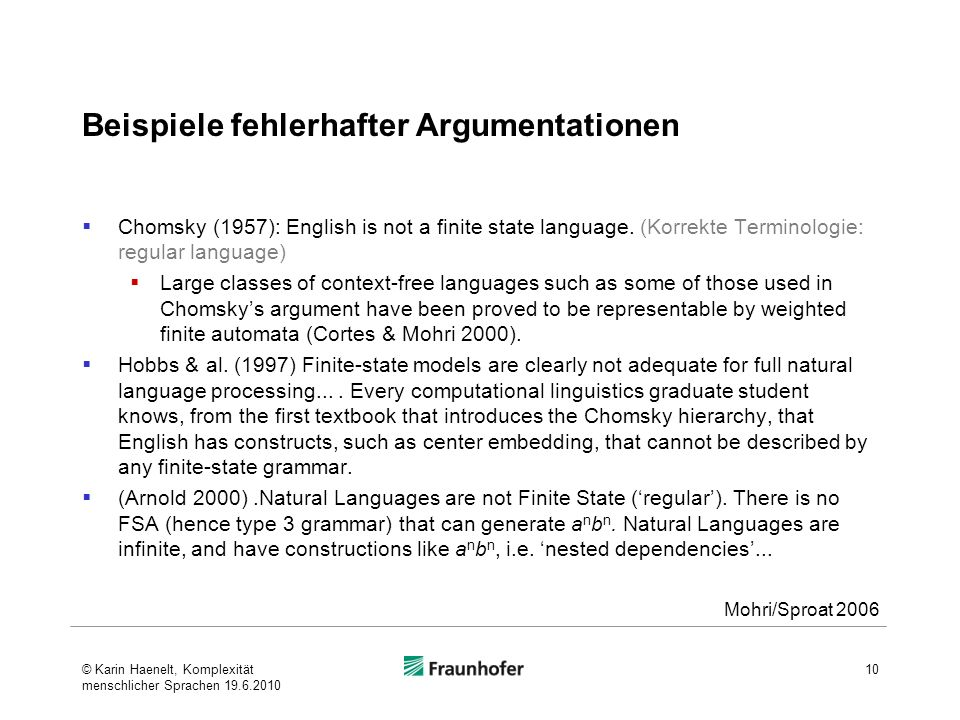 Beispiele fehlerhafter Argumentationen Chomsky (1957): English is not a finite state language. (Korrekte Terminologie: regular language) Large classes