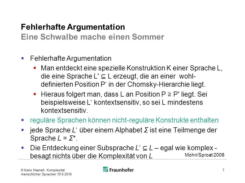 … Beispiel L = {a p b q : p, q } ist eine reguläre Sprache Ein Automat, der L erkennt, erkennt auch L 1 = {a n b n : n } L 2 = {ww R : w Σ*} 8 Mohri/Sproat 2006 © Karin Haenelt, Komplexität menschlicher Sprachen 19.6.2010