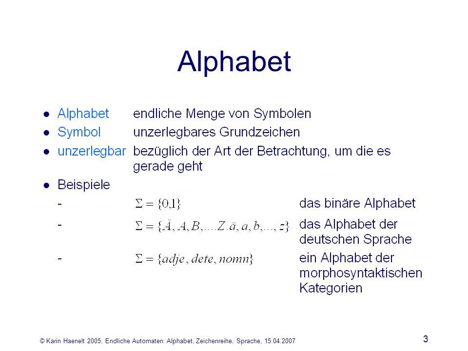 © Karin Haenelt 2005, Endliche Automaten: Alphabet, Zeichenreihe, Sprache, 15.04.2007 3 Alphabet