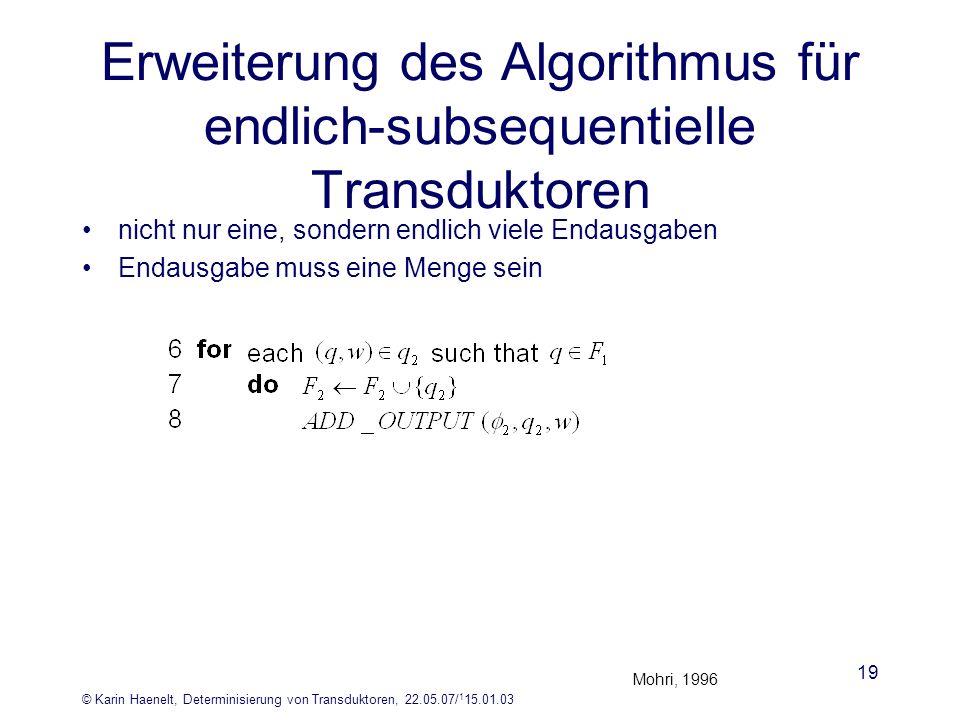 © Karin Haenelt, Determinisierung von Transduktoren, 22.05.07/ 1 15.01.03 19 Erweiterung des Algorithmus für endlich-subsequentielle Transduktoren nic
