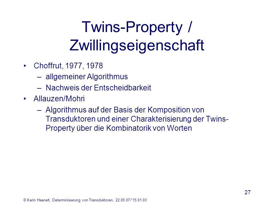 © Karin Haenelt, Determinisierung von Transduktoren, 22.05.07/ 1 15.01.03 27 Twins-Property / Zwillingseigenschaft Choffrut, 1977, 1978 –allgemeiner A