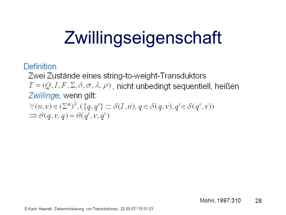© Karin Haenelt, Determinisierung von Transduktoren, 22.05.07/ 1 15.01.03 28 Zwillingseigenschaft Mohri, 1997:310