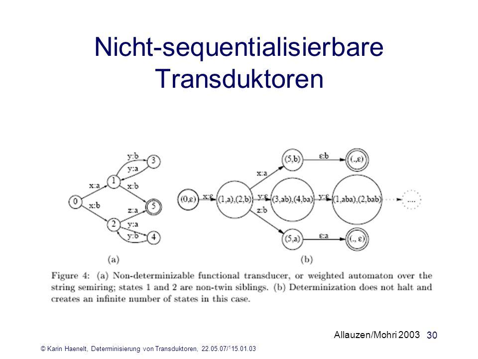 © Karin Haenelt, Determinisierung von Transduktoren, 22.05.07/ 1 15.01.03 30 Nicht-sequentialisierbare Transduktoren Allauzen/Mohri 2003