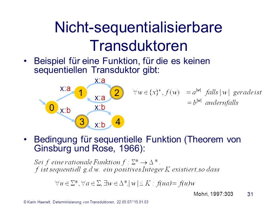 © Karin Haenelt, Determinisierung von Transduktoren, 22.05.07/ 1 15.01.03 31 Nicht-sequentialisierbare Transduktoren Beispiel für eine Funktion, für d