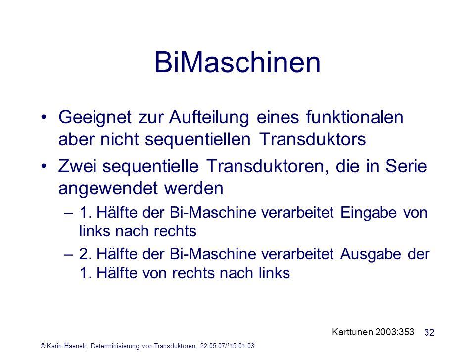 © Karin Haenelt, Determinisierung von Transduktoren, 22.05.07/ 1 15.01.03 32 BiMaschinen Geeignet zur Aufteilung eines funktionalen aber nicht sequent