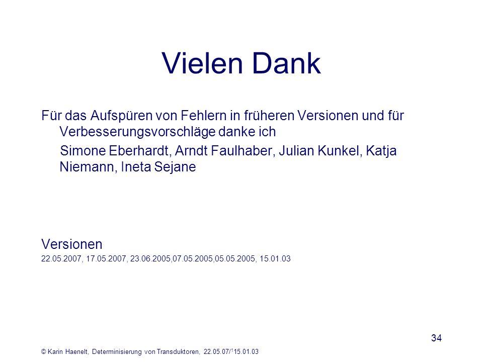 © Karin Haenelt, Determinisierung von Transduktoren, 22.05.07/ 1 15.01.03 34 Vielen Dank Für das Aufspüren von Fehlern in früheren Versionen und für V