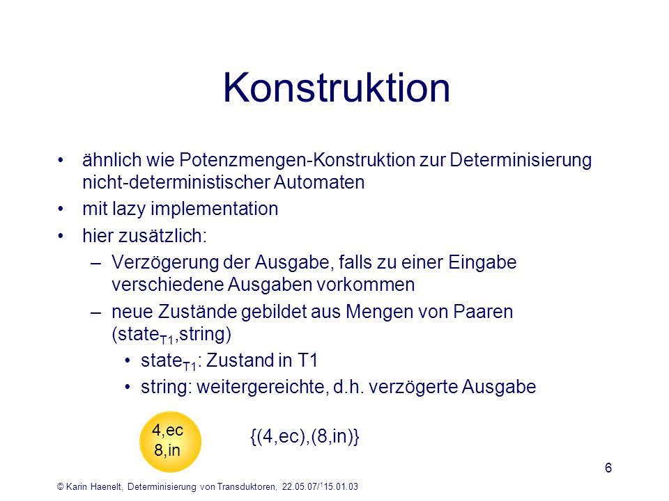 © Karin Haenelt, Determinisierung von Transduktoren, 22.05.07/ 1 15.01.03 6 Konstruktion ähnlich wie Potenzmengen-Konstruktion zur Determinisierung ni