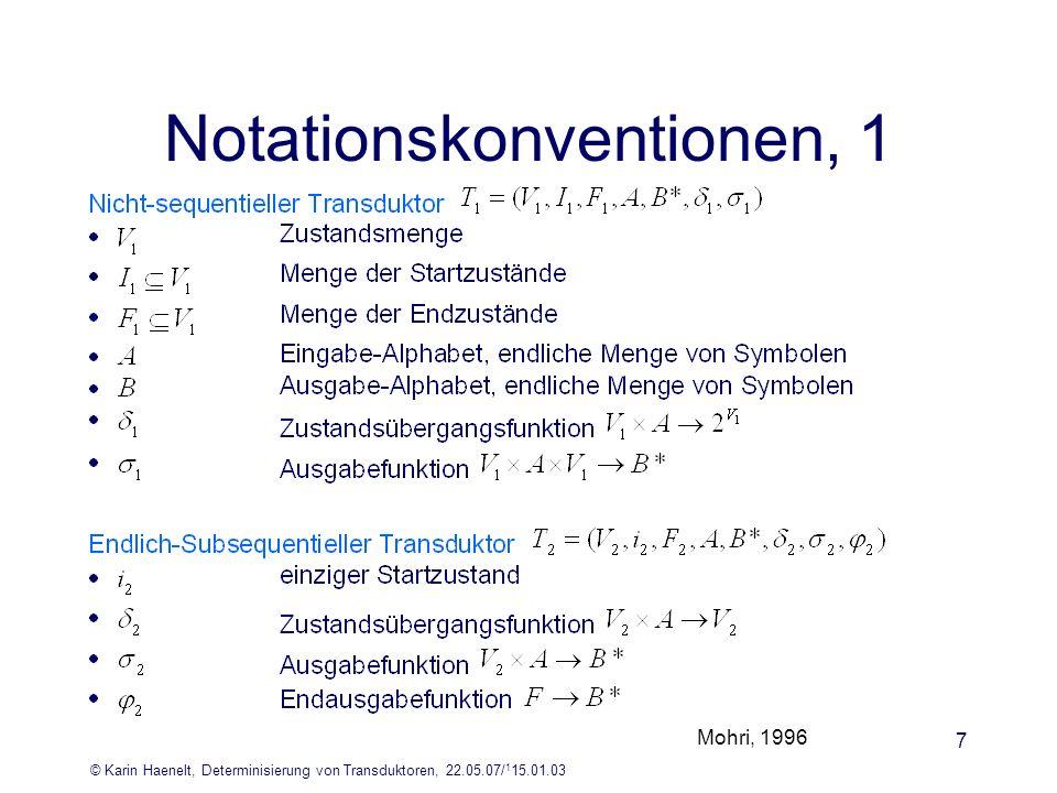 © Karin Haenelt, Determinisierung von Transduktoren, 22.05.07/ 1 15.01.03 7 Notationskonventionen, 1 Mohri, 1996