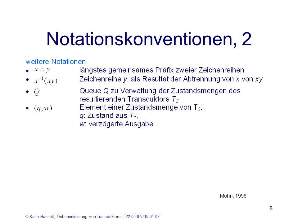 © Karin Haenelt, Determinisierung von Transduktoren, 22.05.07/ 1 15.01.03 8 Notationskonventionen, 2 Mohri, 1996