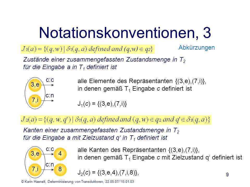 © Karin Haenelt, Determinisierung von Transduktoren, 22.05.07/ 1 15.01.03 9 Notationskonventionen, 3 Zustände einer zusammengefassten Zustandsmenge in