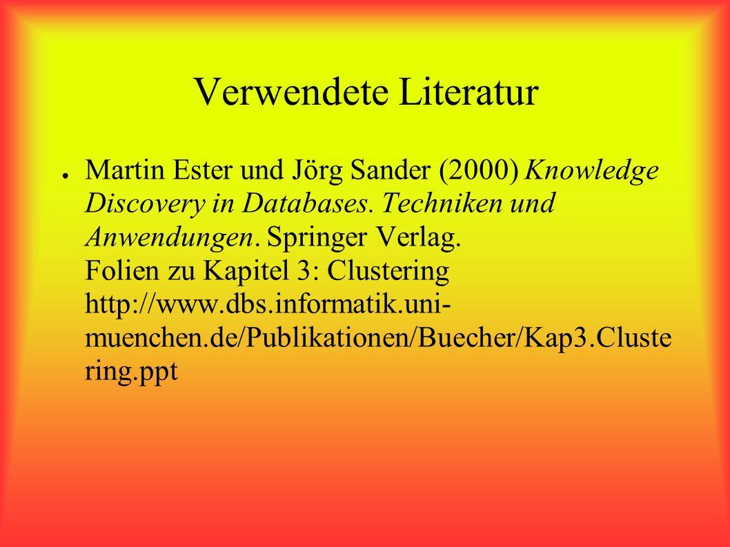 Verwendete Literatur Martin Ester und Jörg Sander (2000) Knowledge Discovery in Databases.