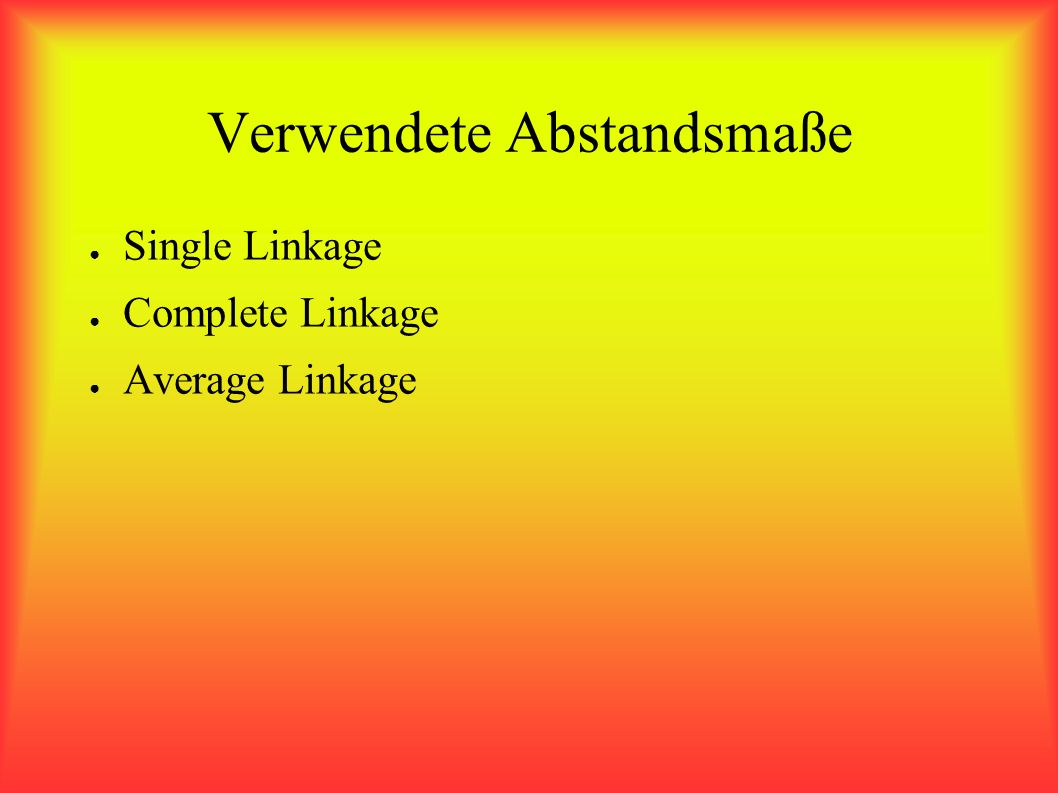 Verwendete Abstandsmaße Single Linkage Complete Linkage Average Linkage