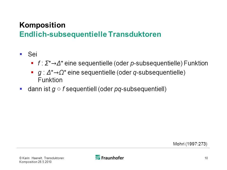 Komposition Endlich-subsequentielle Transduktoren Sei f : Σ* Δ* eine sequentielle (oder p-subsequentielle) Funktion g : Δ* Ω* eine sequentielle (oder