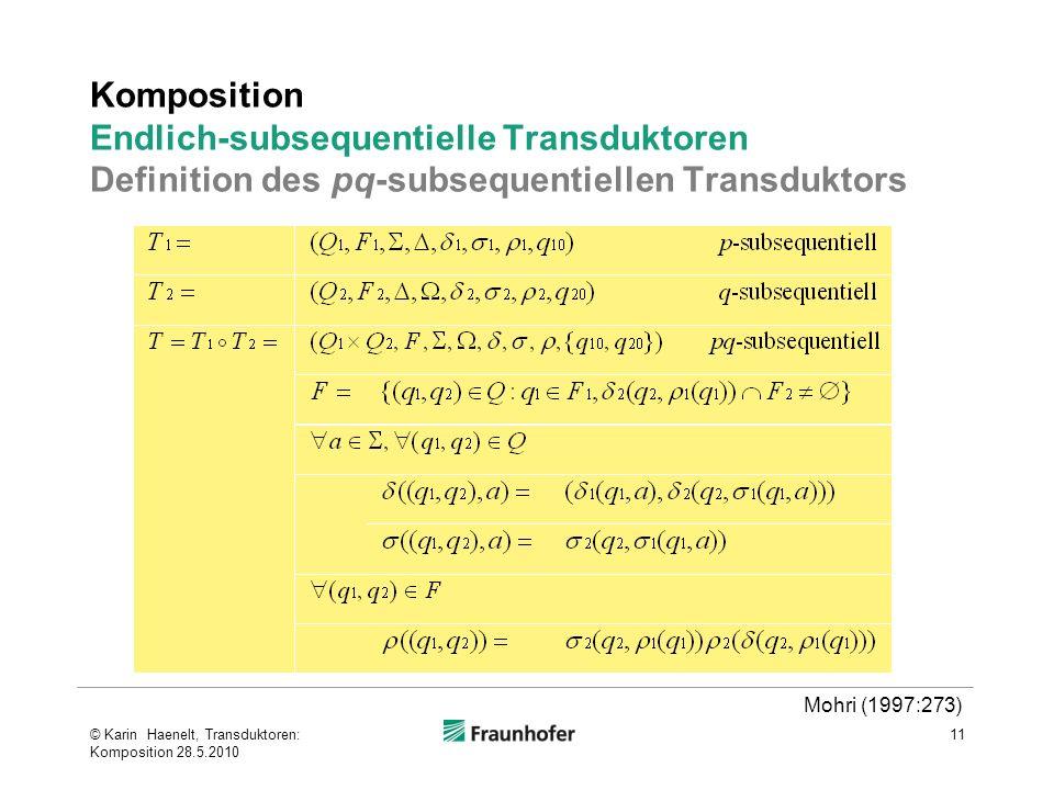 Komposition Endlich-subsequentielle Transduktoren Definition des pq-subsequentiellen Transduktors © Karin Haenelt, Transduktoren: Komposition 28.5.201