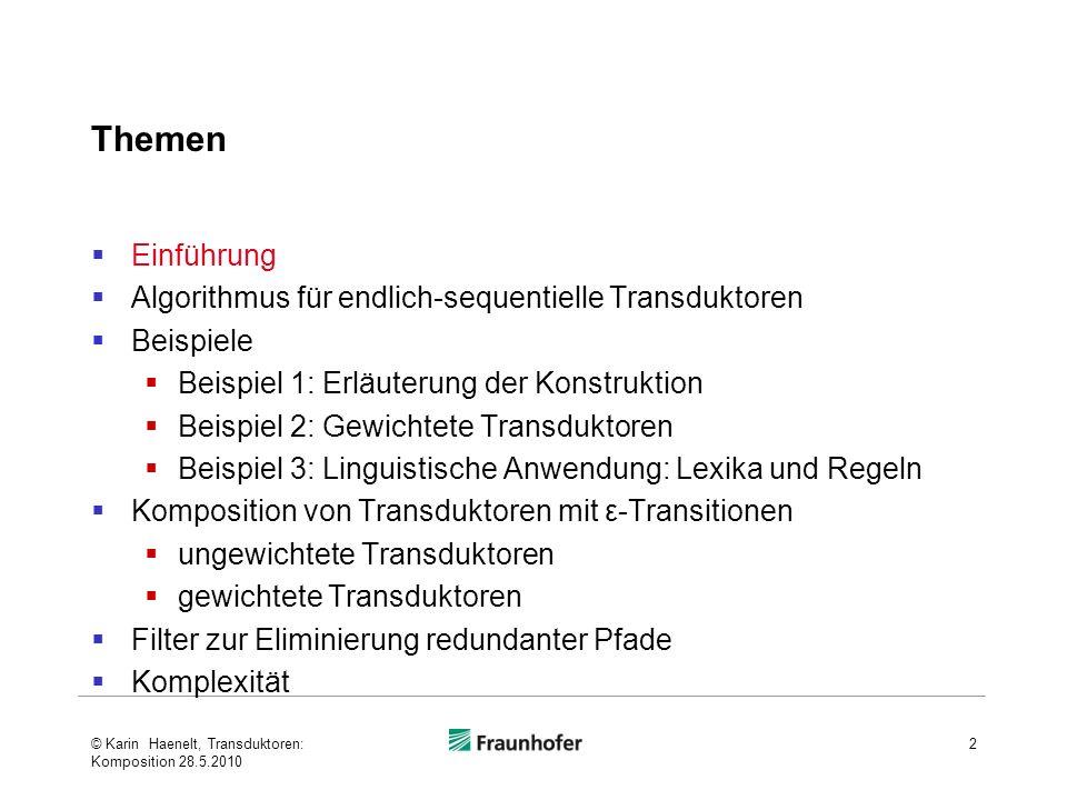 Einführung Komposition © Karin Haenelt, Transduktoren: Komposition 28.5.2010 3 das gute Beispiel dete nomn adje [NP NP] NP ΣΔΩ