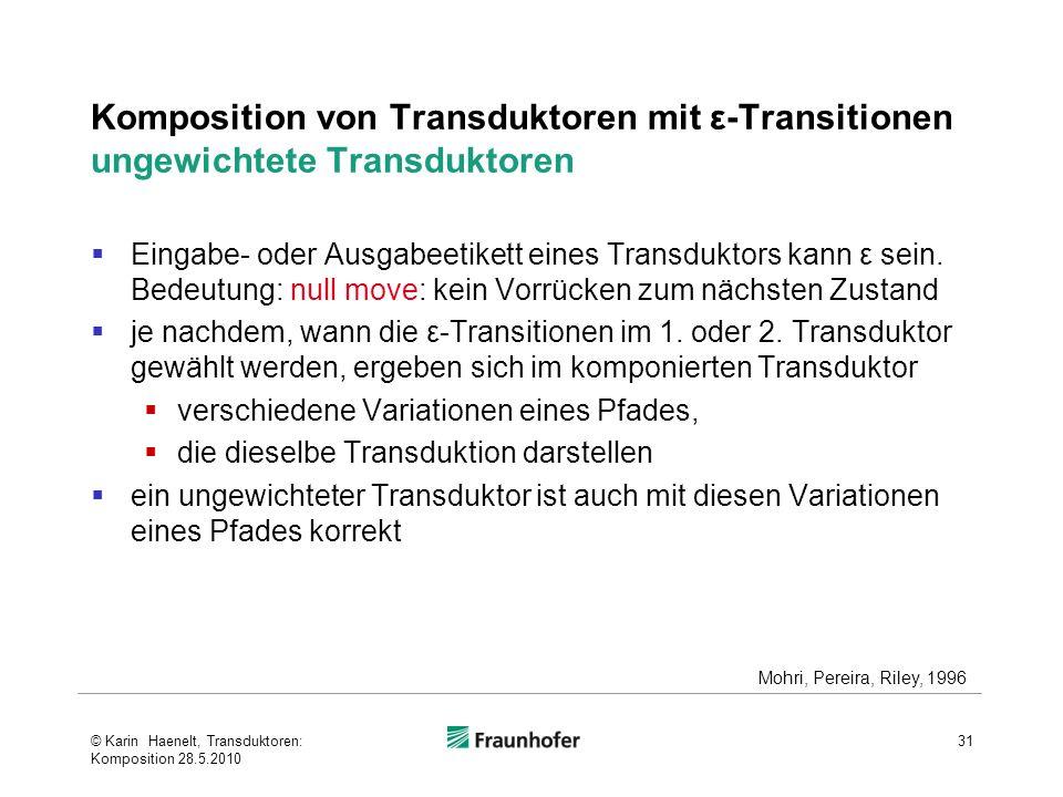 Komposition von Transduktoren mit ε-Transitionen ungewichtete Transduktoren Eingabe- oder Ausgabeetikett eines Transduktors kann ε sein. Bedeutung: nu