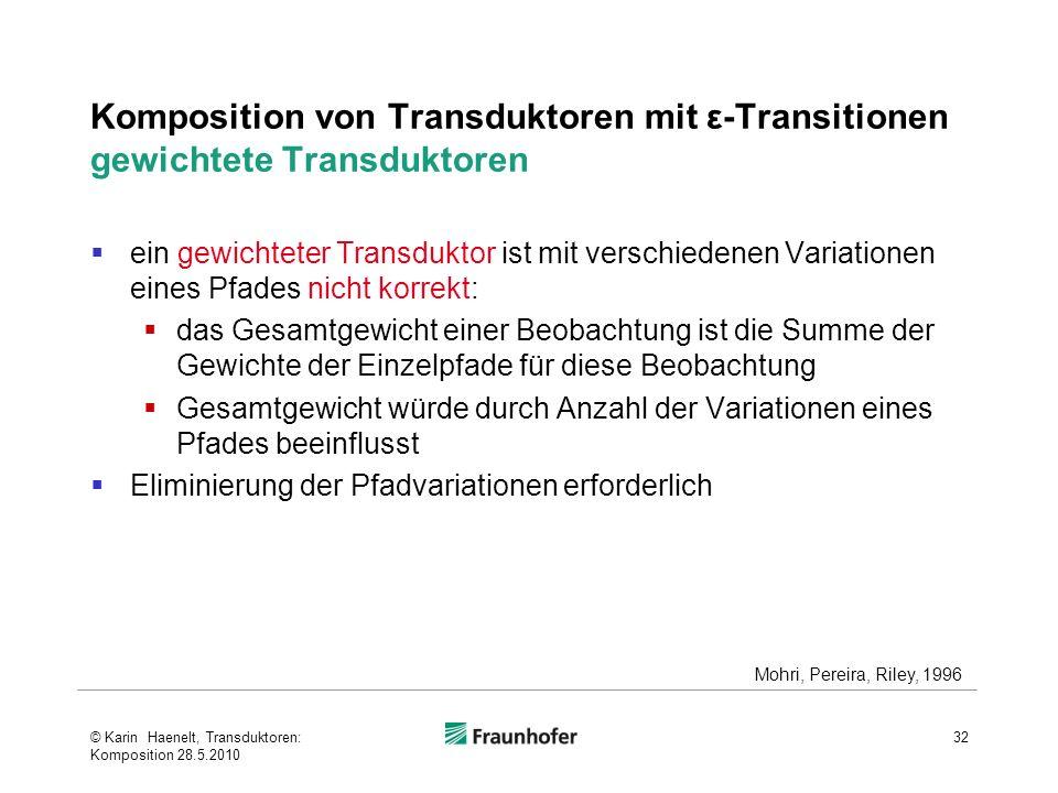 Komposition von Transduktoren mit ε-Transitionen gewichtete Transduktoren ein gewichteter Transduktor ist mit verschiedenen Variationen eines Pfades n