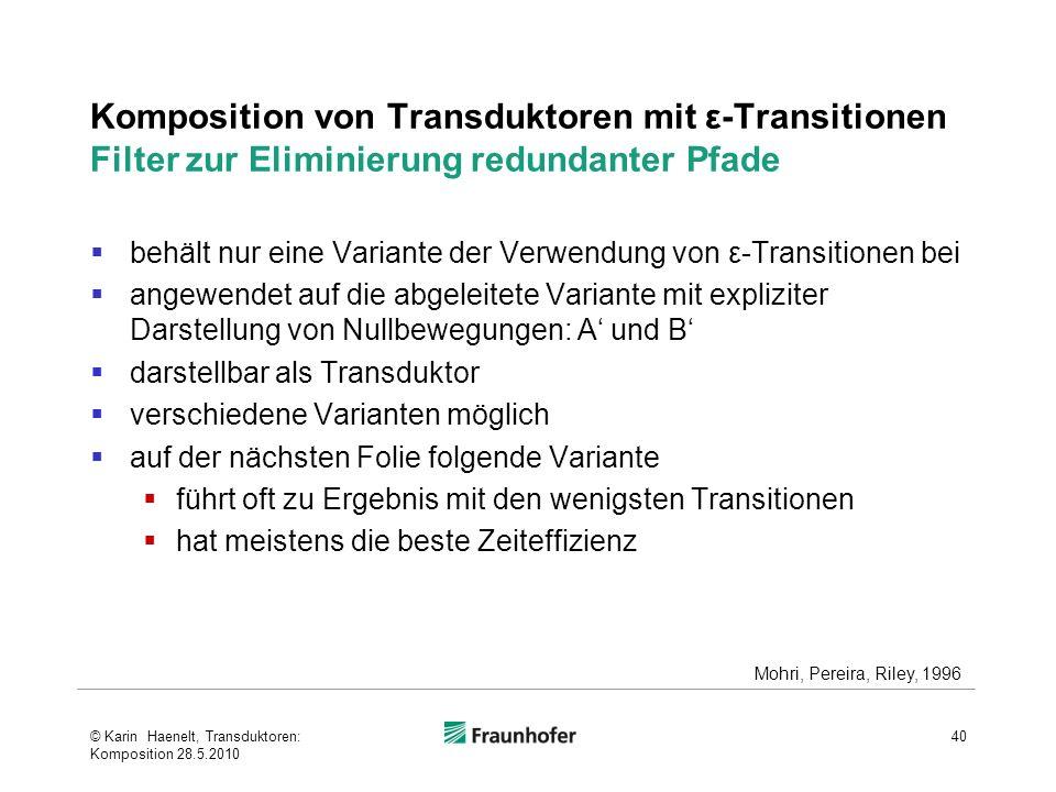 Komposition von Transduktoren mit ε-Transitionen Filter zur Eliminierung redundanter Pfade behält nur eine Variante der Verwendung von ε-Transitionen