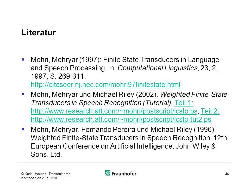 Literatur Mohri, Mehryar (1997): Finite State Transducers in Language and Speech Processing. In: Computational Linguistics, 23, 2, 1997, S. 269-311. h