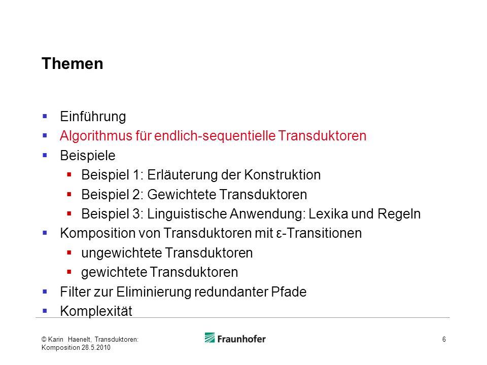 Komposition von Transduktoren mit ε-Transitionen Beispiel © Karin Haenelt, Transduktoren: Komposition 28.5.2010 37 3 2 3 0 3 1 0 2 0 1 0 3 3 0 1 2 2 1 2 1 1 3 2 3 2 0 1 0 das:[ sehr:NP 4 2 4 0 4 1 4 3 gute:εsehr:ε gute:εsehr:ε Beispiel:] ε:NP vgl.