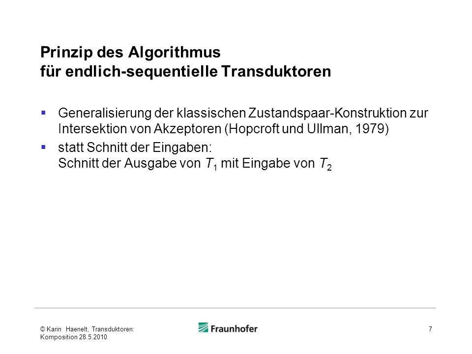 Komposition Endlich-subsequentielle Transduktoren Beispiel 1 - 6 - © Karin Haenelt, Transduktoren: Komposition 28.5.2010 18 Ergebnis der Konstruktion