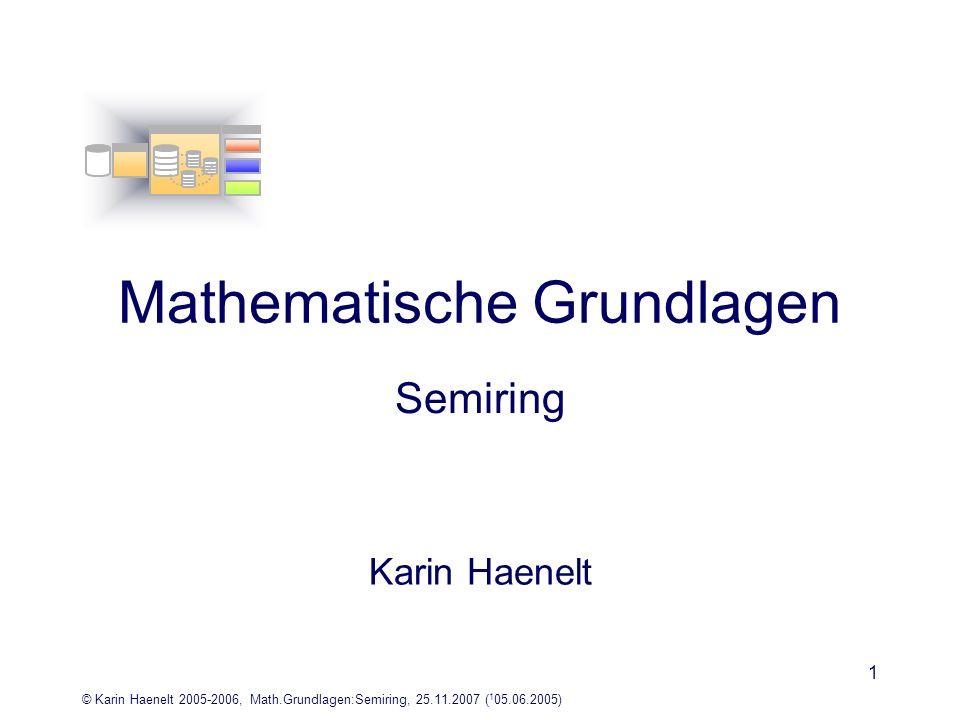 © Karin Haenelt 2005-2006, Math.Grundlagen:Semiring, 25.11.2007 ( 1 05.06.2005) 1 Mathematische Grundlagen Semiring Karin Haenelt