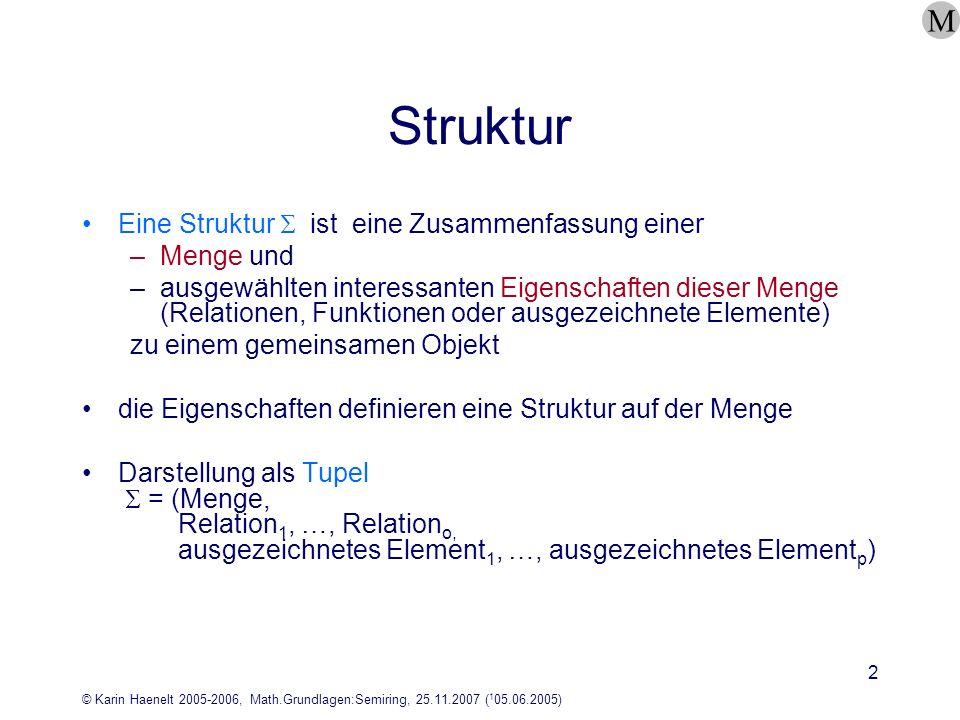 © Karin Haenelt 2005-2006, Math.Grundlagen:Semiring, 25.11.2007 ( 1 05.06.2005) 3 Verknüpfungszeichen abstrakte Zeichen zur Darstellung von Verknüpfungen allgemeines Symbol für Verknüpfungen allgemeines Symbol für Verknüpfungen (auch: Addition) allgemeines Symbol für Verknüpfungen (auch: Multiplikation) M