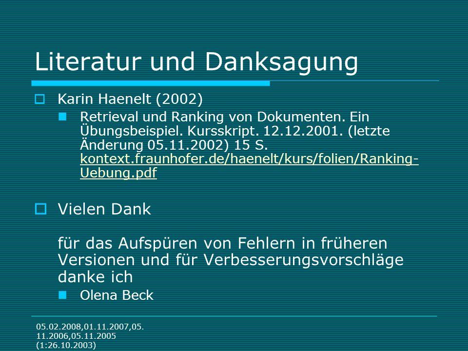 05.02.2008,01.11.2007,05. 11.2006,05.11.2005 (1:26.10.2003) Literatur und Danksagung Karin Haenelt (2002) Retrieval und Ranking von Dokumenten. Ein Üb