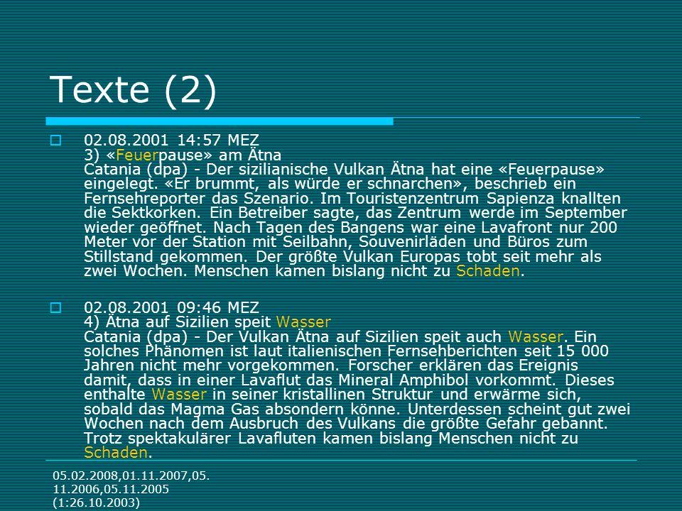 05.02.2008,01.11.2007,05. 11.2006,05.11.2005 (1:26.10.2003) Texte (2) 02.08.2001 14:57 MEZ 3) «Feuerpause» am Ätna Catania (dpa) - Der sizilianische V