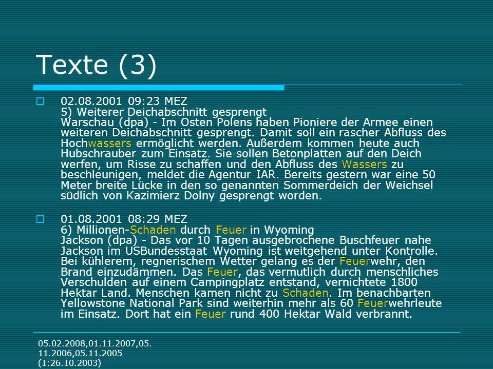 05.02.2008,01.11.2007,05. 11.2006,05.11.2005 (1:26.10.2003) Texte (3) 02.08.2001 09:23 MEZ 5) Weiterer Deichabschnitt gesprengt Warschau (dpa) - Im Os