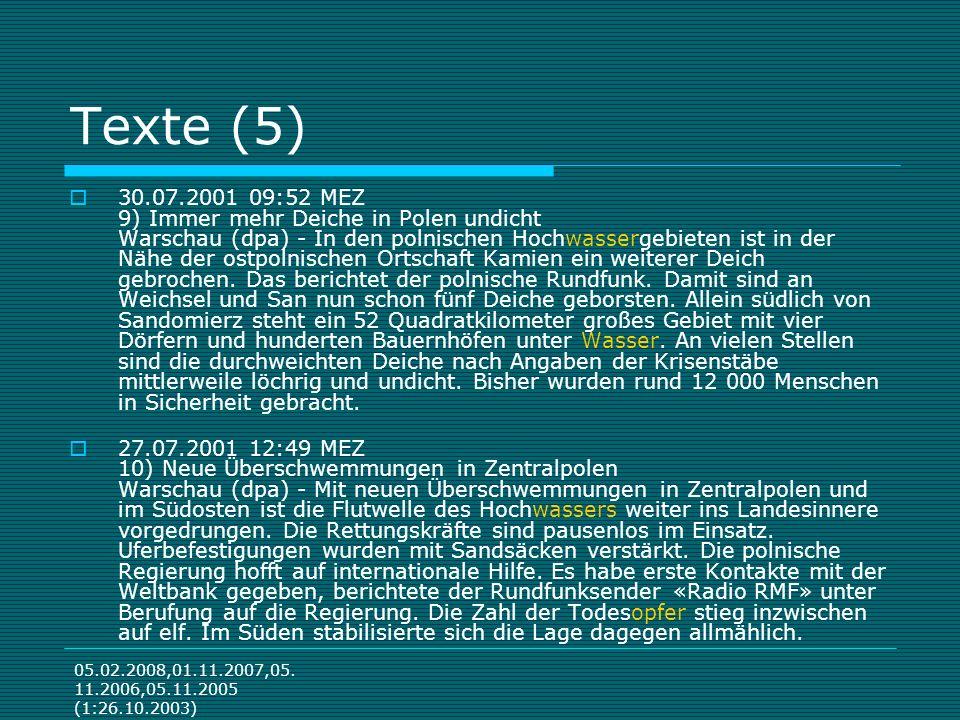 05.02.2008,01.11.2007,05. 11.2006,05.11.2005 (1:26.10.2003) Texte (5) 30.07.2001 09:52 MEZ 9) Immer mehr Deiche in Polen undicht Warschau (dpa) - In d
