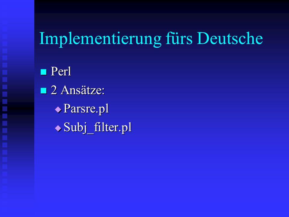 Implementierung fürs Deutsche Perl Perl 2 Ansätze: 2 Ansätze: Parsre.pl Parsre.pl Subj_filter.pl Subj_filter.pl