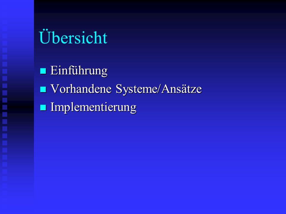 Übersicht Einführung Einführung Vorhandene Systeme/Ansätze Vorhandene Systeme/Ansätze Implementierung Implementierung