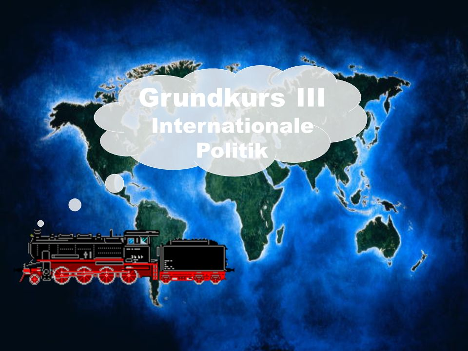 Grundkurs III Internationale Politik
