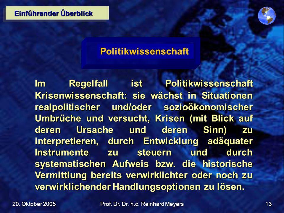 20. Oktober 2005Prof. Dr. Dr. h.c. Reinhard Meyers13 Einführender Überblick Politikwissenschaft Im Regelfall ist Politikwissenschaft Krisenwissenschaf