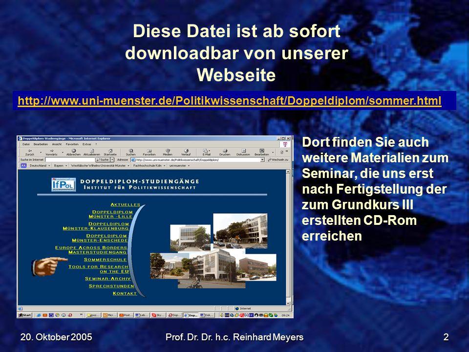 20. Oktober 2005Prof. Dr. Dr. h.c. Reinhard Meyers2 Diese Datei ist ab sofort downloadbar von unserer Webseite http://www.uni-muenster.de/Politikwisse