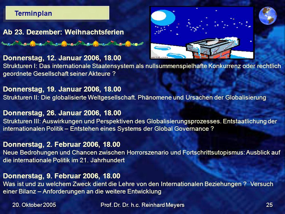 20. Oktober 2005Prof. Dr. Dr. h.c. Reinhard Meyers25 Terminplan Ab 23. Dezember: Weihnachtsferien Donnerstag, 12. Januar 2006, 18.00 Strukturen I: Das