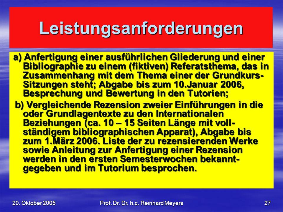 20. Oktober 2005Prof. Dr. Dr. h.c. Reinhard Meyers27 Leistungsanforderungen a) Anfertigung einer ausführlichen Gliederung und einer Bibliographie zu e