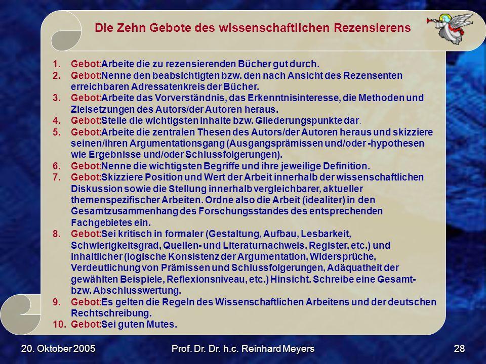 20. Oktober 2005Prof. Dr. Dr. h.c. Reinhard Meyers28 Die Zehn Gebote des wissenschaftlichen Rezensierens 1.Gebot:Arbeite die zu rezensierenden Bücher